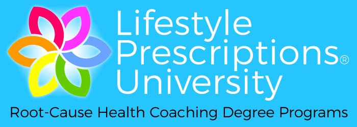 lifestyle Prescriptions University PhD and Master's Degree Programs in Root-Cause Health Coaching and Lifestyle Medicine